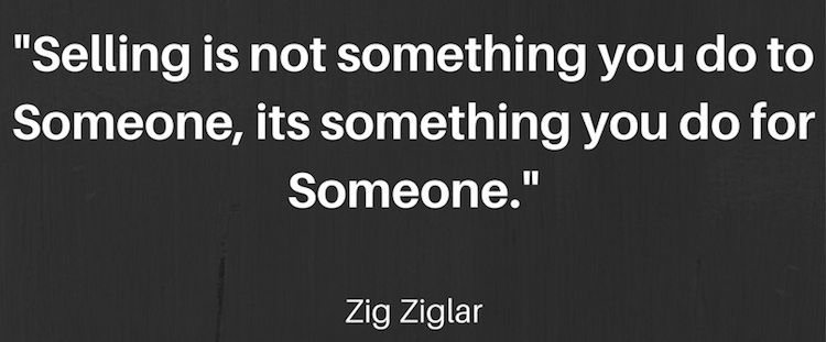Selling is not something you do to Someone, its something you do for Someone.